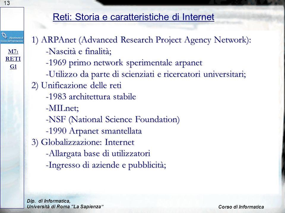 13 Dip. di Informatica, Università di Roma La Sapienza Corso di Informatica Reti: Storia e caratteristiche di Internet M7: RETI G1 1) ARPAnet (Advance