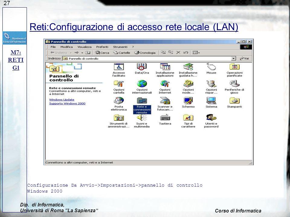 27 Reti:Configurazione di accesso rete locale (LAN) Configurazione Da Avvio->Impostazioni->pannello di controllo Windows 2000 M7: RETI G1 Dip. di Info