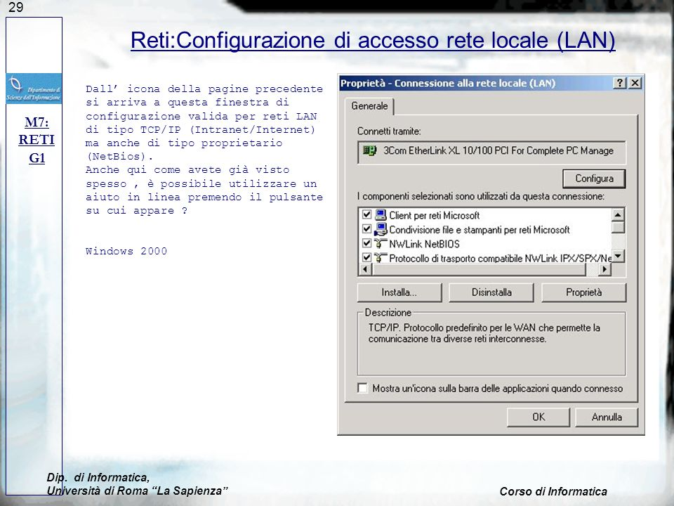 29 Reti:Configurazione di accesso rete locale (LAN) M7: RETI G1 Dall icona della pagine precedente si arriva a questa finestra di configurazione valida per reti LAN di tipo TCP/IP (Intranet/Internet) ma anche di tipo proprietario (NetBios).