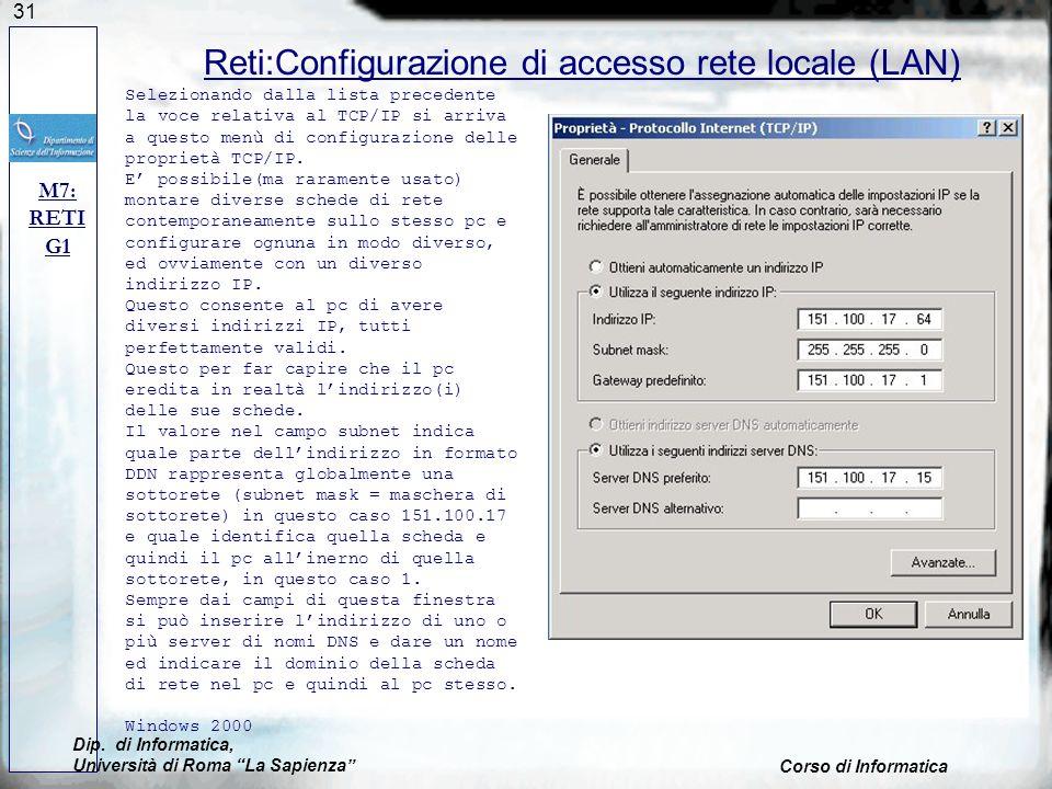 31 Reti:Configurazione di accesso rete locale (LAN) M7: RETI G1 Selezionando dalla lista precedente la voce relativa al TCP/IP si arriva a questo menù di configurazione delle proprietà TCP/IP.