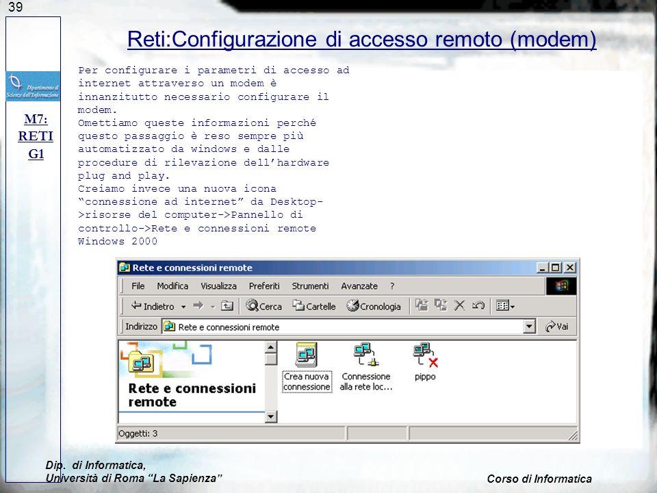 39 Reti:Configurazione di accesso remoto (modem) M7: RETI G1 Per configurare i parametri di accesso ad internet attraverso un modem è innanzitutto necessario configurare il modem.