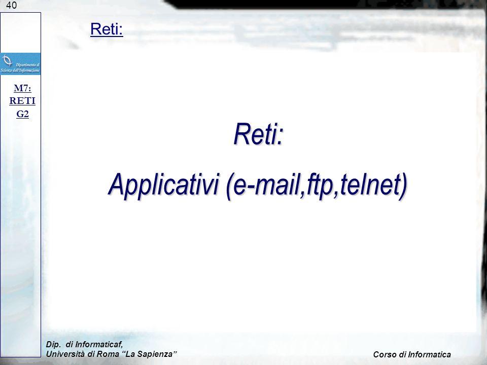 40 Dip. di Informaticaf, Università di Roma La Sapienza Corso di Informatica Reti: M7: RETI G2 Reti: Applicativi (e-mail,ftp,telnet)