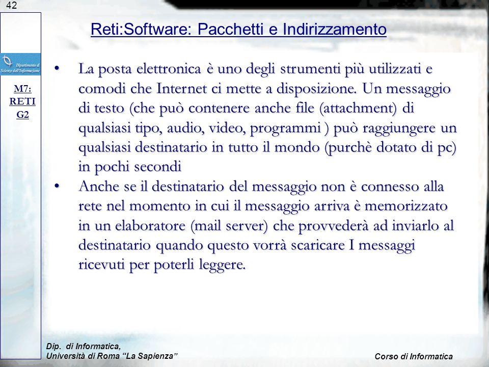 42 Dip. di Informatica, Università di Roma La Sapienza Corso di Informatica Reti:Software: Pacchetti e Indirizzamento M7: RETI G2 La posta elettronica