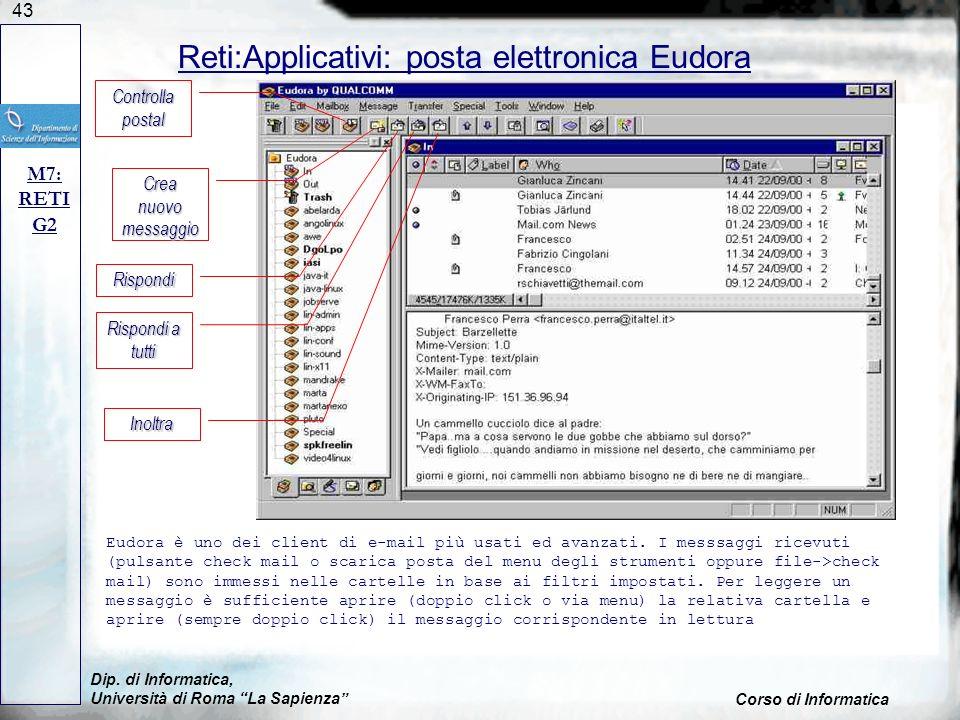 43 Dip. di Informatica, Università di Roma La Sapienza Corso di Informatica Reti:Applicativi: posta elettronica Eudora M7: RETI G2 Eudora è uno dei cl