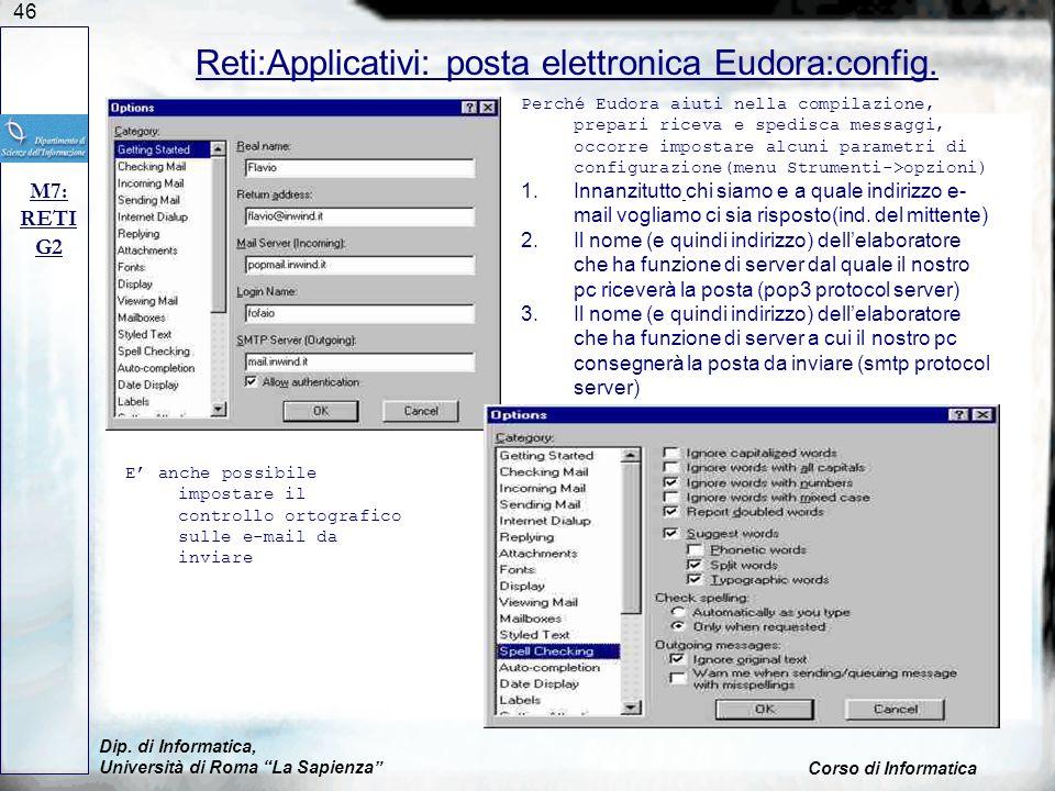 46 Dip. di Informatica, Università di Roma La Sapienza Corso di Informatica Reti:Applicativi: posta elettronica Eudora:config. M7: RETI G2 Perché Eudo