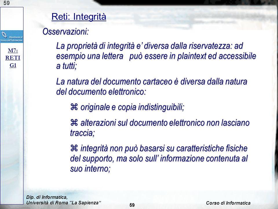 59 Reti: Integrità M7: RETI G1 Osservazioni: La proprietà di integrità e diversa dalla riservatezza: ad esempio una lettera può essere in plaintext ed