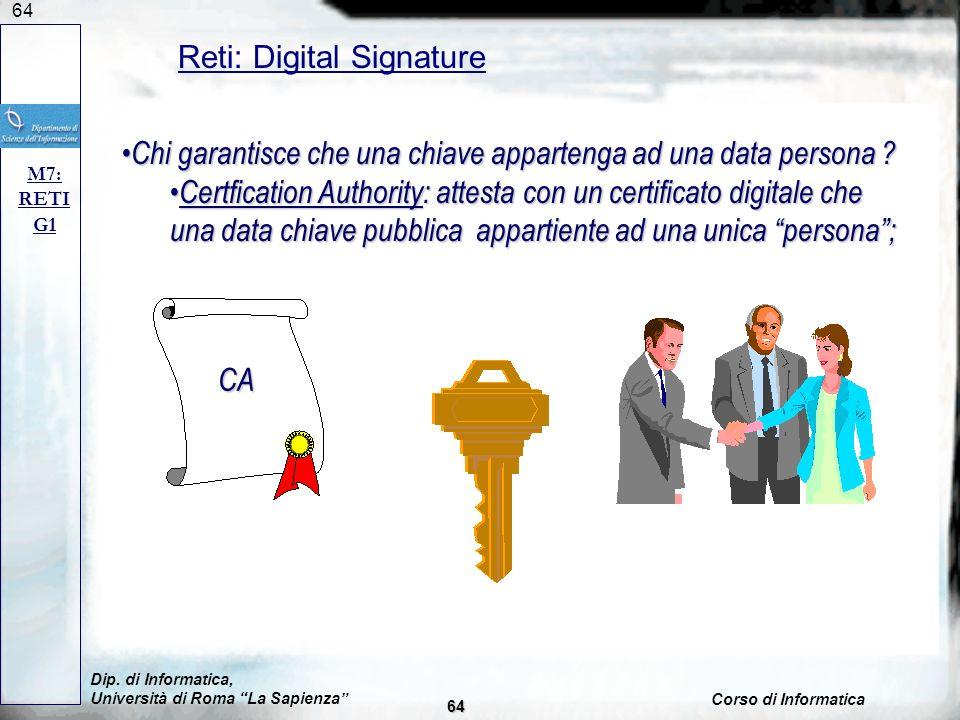 64 Reti: Digital Signature M7: RETI G1 Chi garantisce che una chiave appartenga ad una data persona .