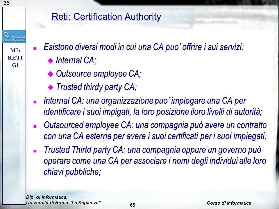 65 n Esistono diversi modi in cui una CA puo offrire i sui servizi: u Internal CA; u Outsource employee CA; u Trusted thirdy party CA; n Internal CA: