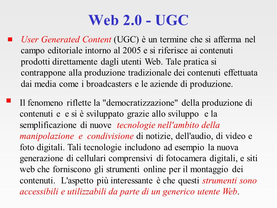 UGC – Condividere la conoscenza Wikipedia (http://it.wikipedia.org) I principali esempi di siti web basati sull UGC sono: Flickr, Friends Reunited, Ebay, FourDocs, YouTube, eBay and Wikipedia.