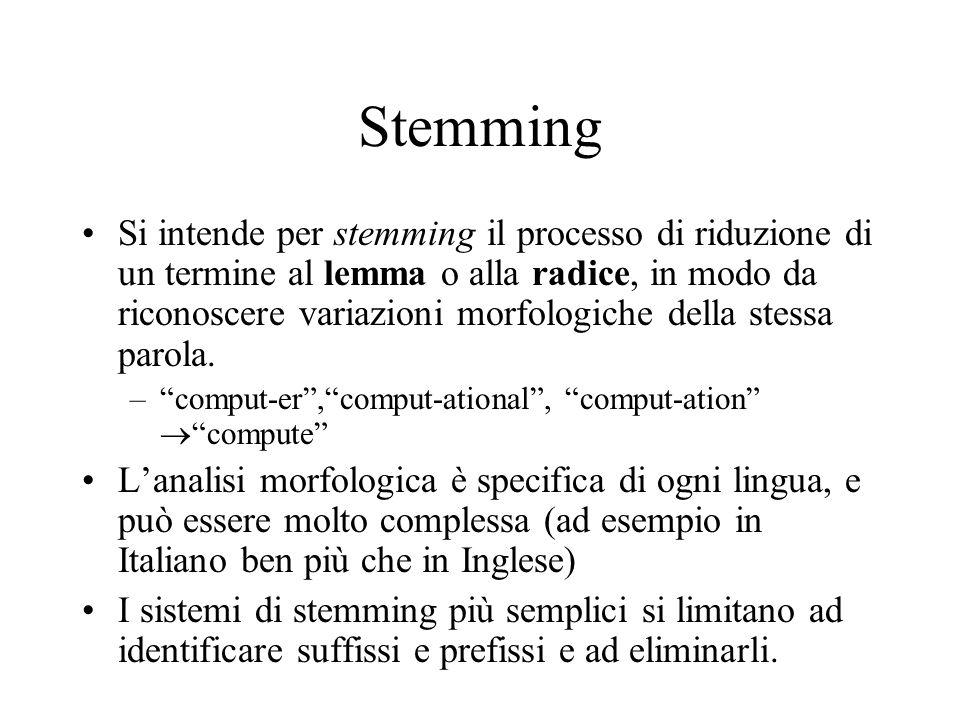 Stemming Si intende per stemming il processo di riduzione di un termine al lemma o alla radice, in modo da riconoscere variazioni morfologiche della stessa parola.
