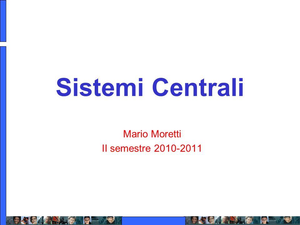 Sistemi Centrali Mario Moretti II semestre 2010-2011