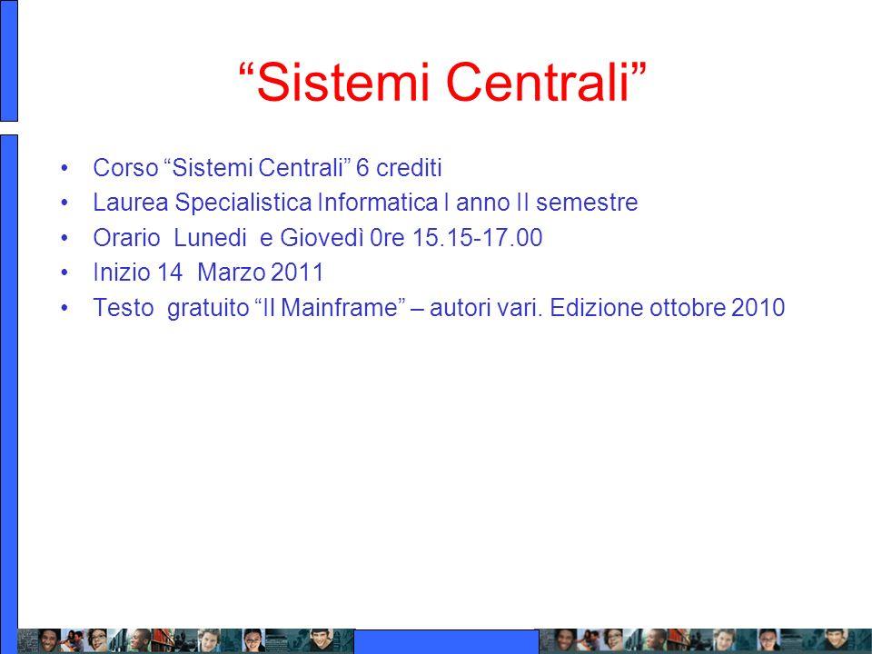 Sistemi Centrali Corso Sistemi Centrali 6 crediti Laurea Specialistica Informatica I anno II semestre Orario Lunedi e Giovedì 0re 15.15-17.00 Inizio 1