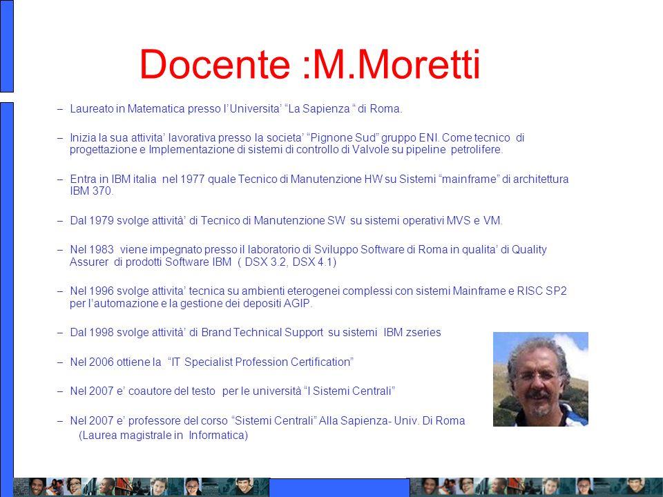Docente :M.Moretti – Laureato in Matematica presso lUniversita La Sapienza di Roma. – Inizia la sua attivita lavorativa presso la societa Pignone Sud