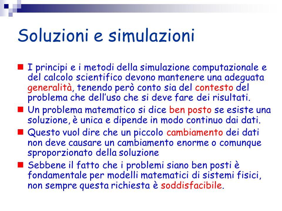 Soluzioni e simulazioni I principi e i metodi della simulazione computazionale e del calcolo scientifico devono mantenere una adeguata generalità, ten