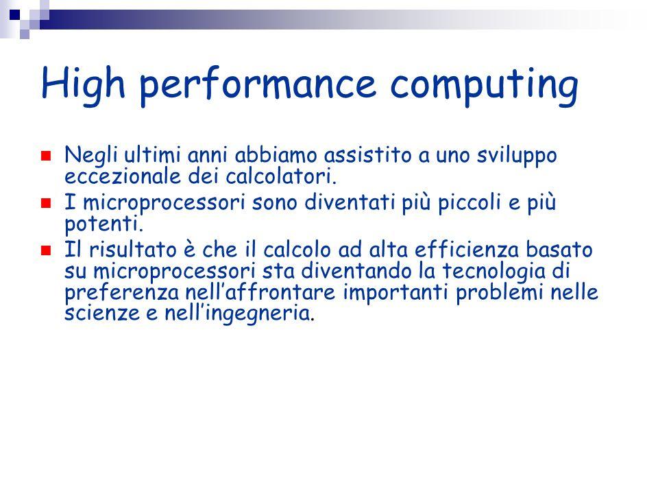 High performance computing Negli ultimi anni abbiamo assistito a uno sviluppo eccezionale dei calcolatori. I microprocessori sono diventati più piccol