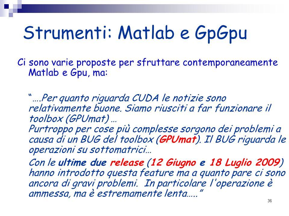 Strumenti: Matlab e GpGpu Ci sono varie proposte per sfruttare contemporaneamente Matlab e Gpu, ma: ….Per quanto riguarda CUDA le notizie sono relativ