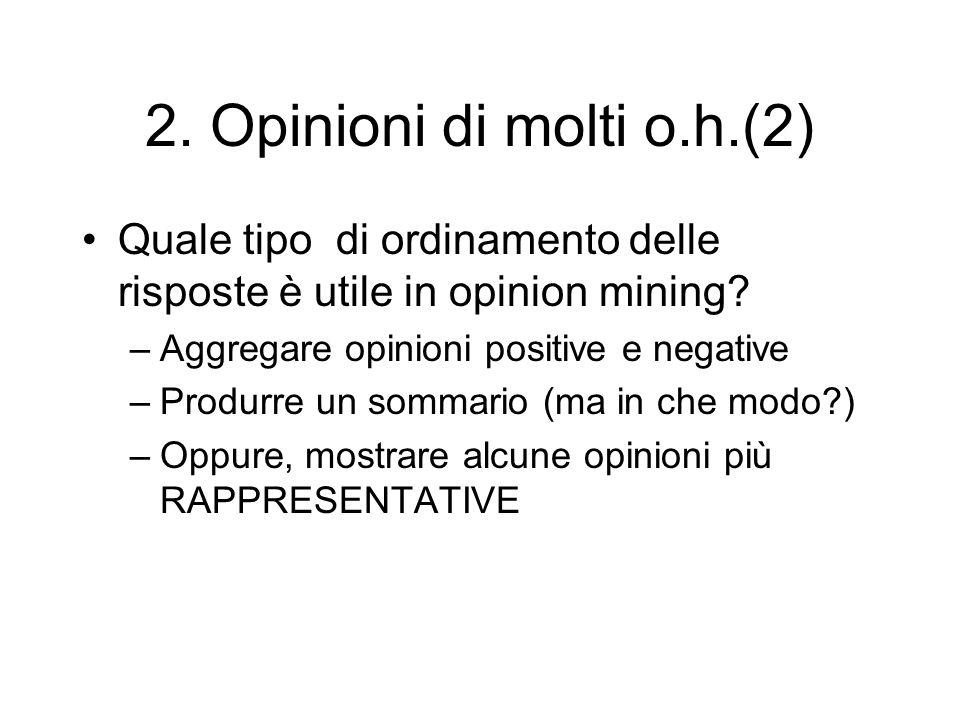 2. Opinioni di molti o.h.(2) Quale tipo di ordinamento delle risposte è utile in opinion mining? –Aggregare opinioni positive e negative –Produrre un