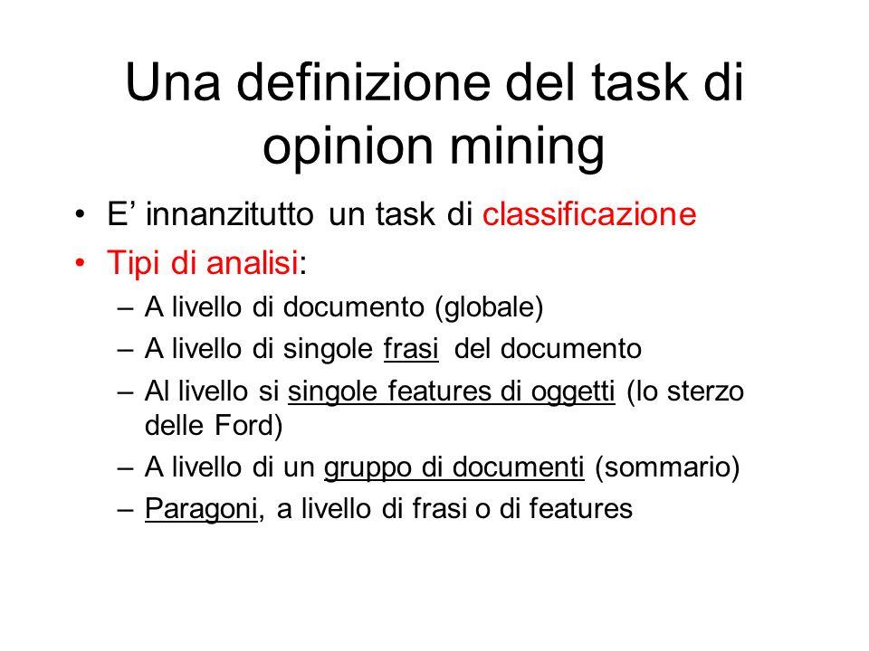 Una definizione del task di opinion mining E innanzitutto un task di classificazione Tipi di analisi: –A livello di documento (globale) –A livello di