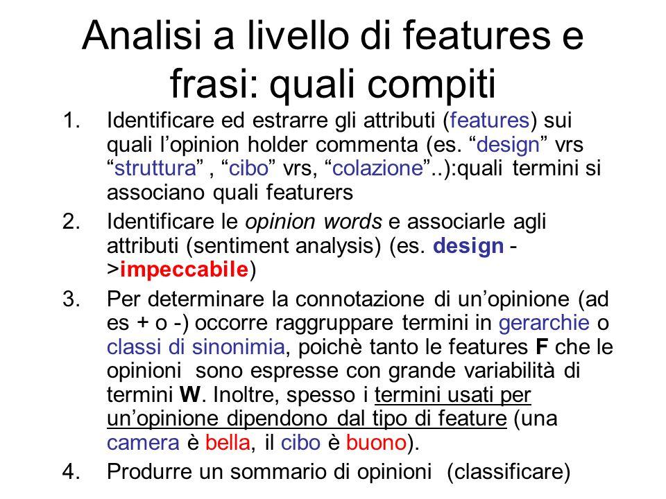 Analisi a livello di features e frasi: quali compiti 1.Identificare ed estrarre gli attributi (features) sui quali lopinion holder commenta (es. desig