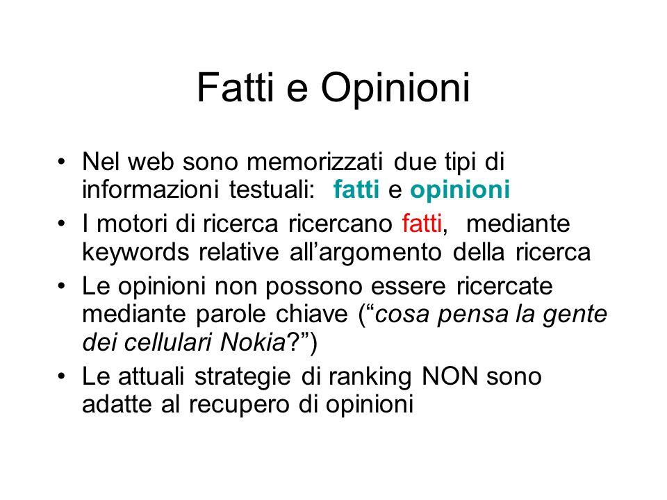 Fatti e Opinioni Nel web sono memorizzati due tipi di informazioni testuali: fatti e opinioni I motori di ricerca ricercano fatti, mediante keywords r
