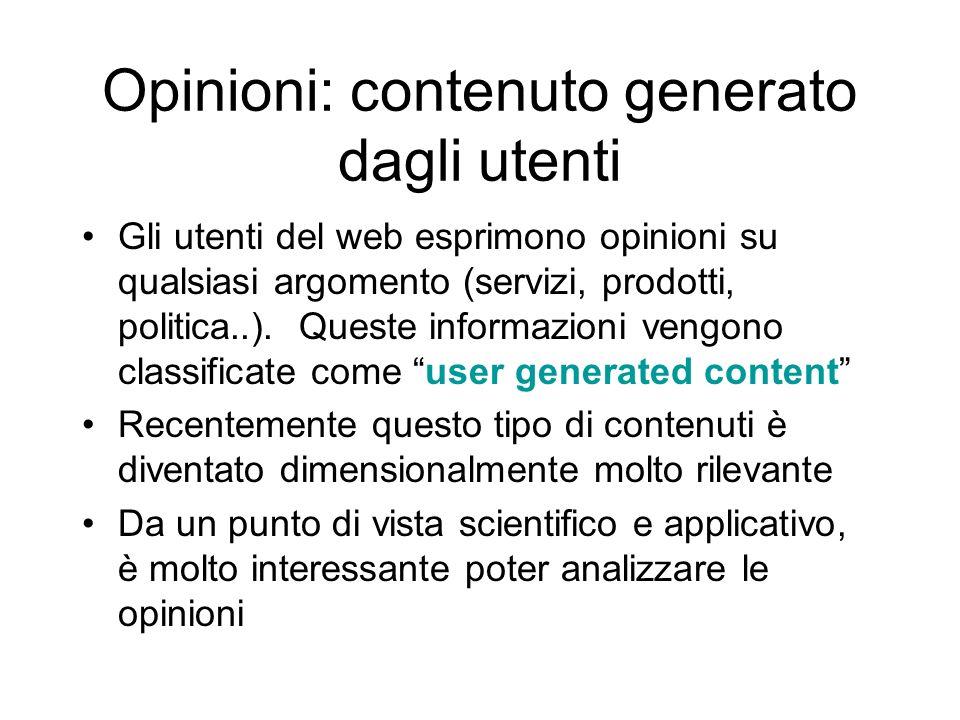Opinioni: contenuto generato dagli utenti Gli utenti del web esprimono opinioni su qualsiasi argomento (servizi, prodotti, politica..). Queste informa