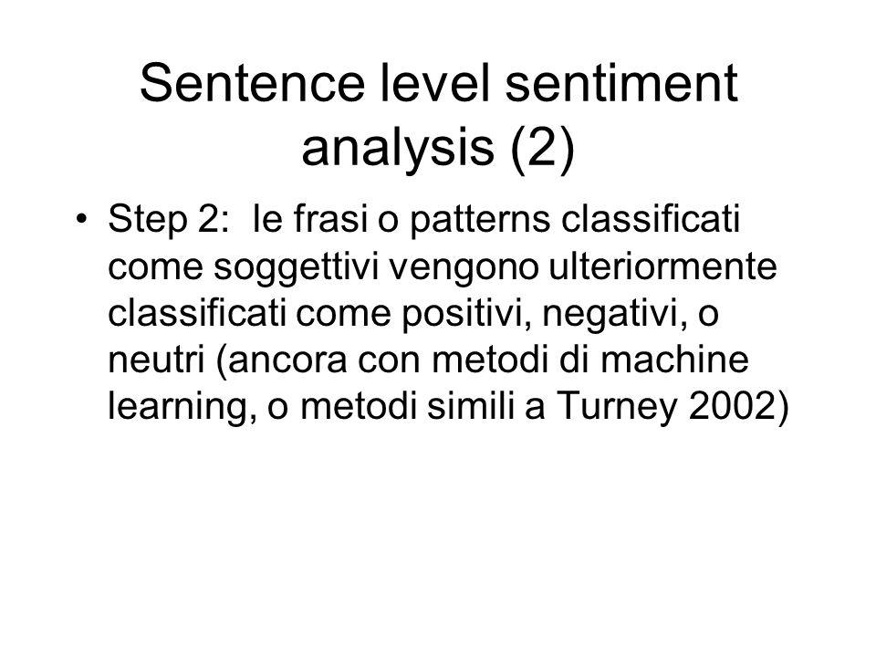 Sentence level sentiment analysis (2) Step 2: le frasi o patterns classificati come soggettivi vengono ulteriormente classificati come positivi, negat