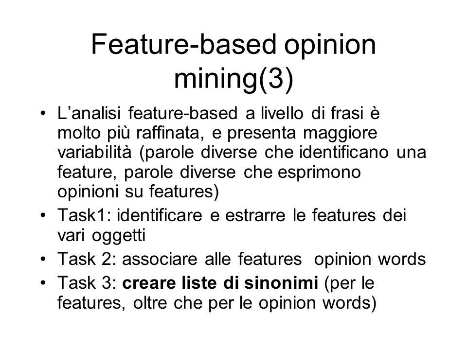 Feature-based opinion mining(3) Lanalisi feature-based a livello di frasi è molto più raffinata, e presenta maggiore variabilità (parole diverse che i