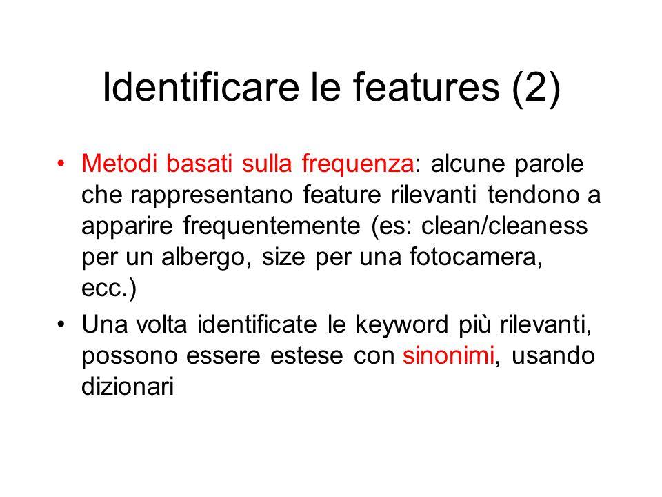 Identificare le features (2) Metodi basati sulla frequenza: alcune parole che rappresentano feature rilevanti tendono a apparire frequentemente (es: c