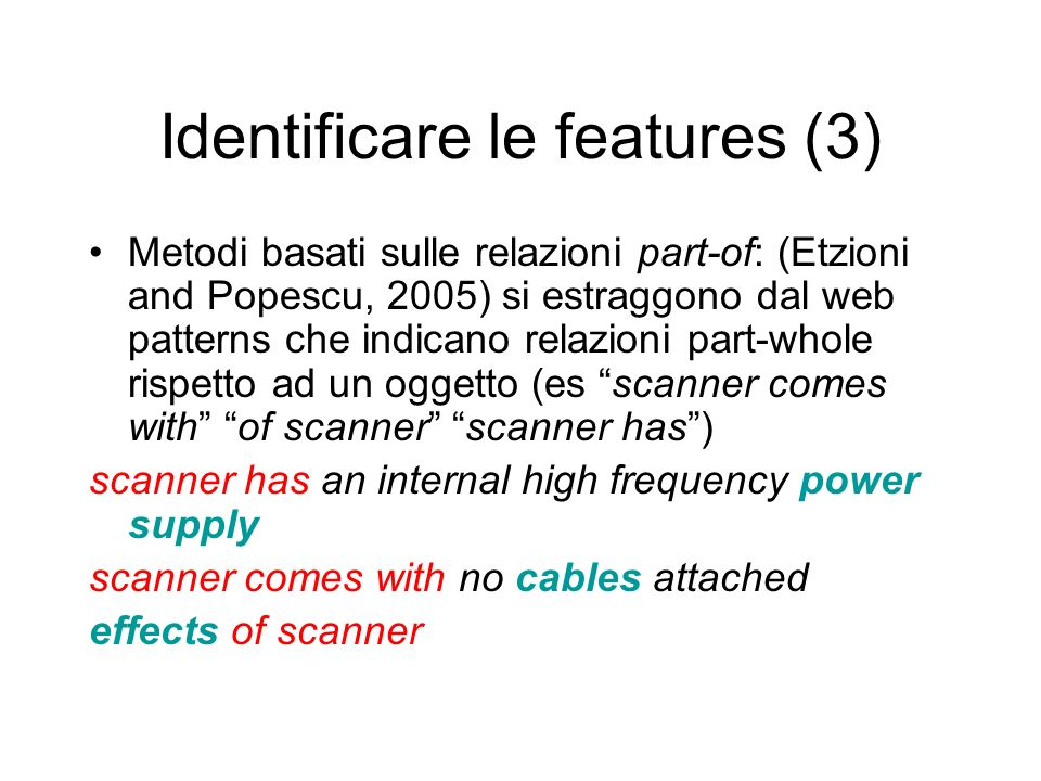 Identificare le features (3) Metodi basati sulle relazioni part-of: (Etzioni and Popescu, 2005) si estraggono dal web patterns che indicano relazioni