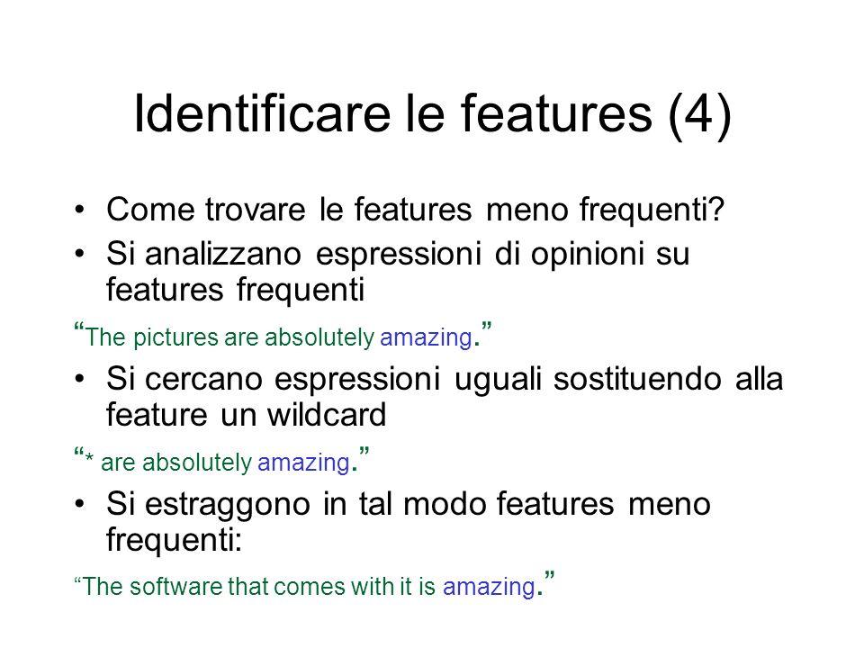 Identificare le features (4) Come trovare le features meno frequenti? Si analizzano espressioni di opinioni su features frequenti The pictures are abs