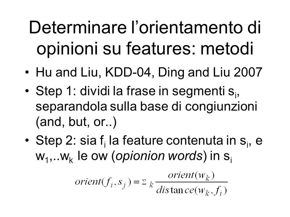 Determinare lorientamento di opinioni su features: metodi Hu and Liu, KDD-04, Ding and Liu 2007 Step 1: dividi la frase in segmenti s i, separandola s