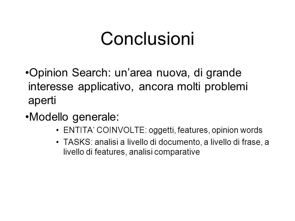 Conclusioni Opinion Search: unarea nuova, di grande interesse applicativo, ancora molti problemi aperti Modello generale: ENTITA COINVOLTE: oggetti, f