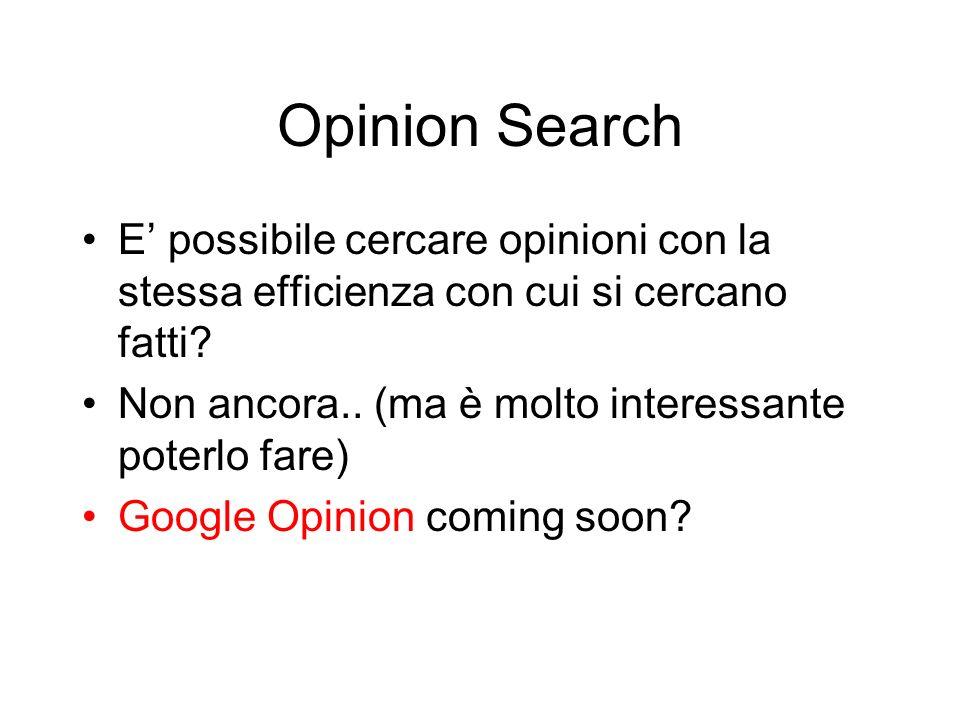 Opinion Search E possibile cercare opinioni con la stessa efficienza con cui si cercano fatti? Non ancora.. (ma è molto interessante poterlo fare) Goo