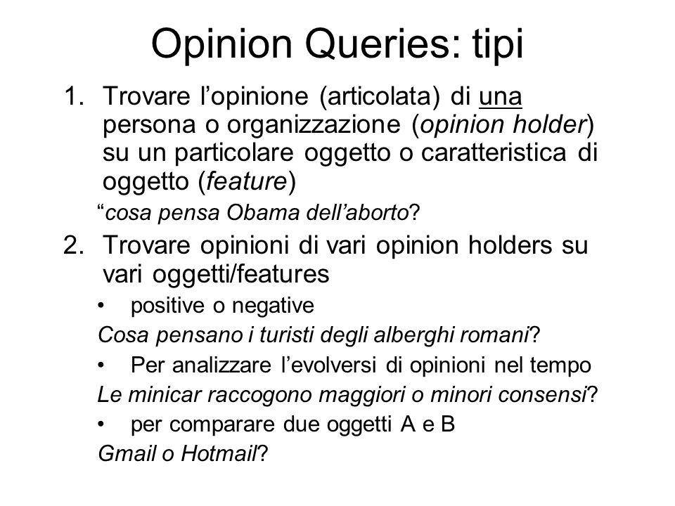 Opinion Queries: tipi 1.Trovare lopinione (articolata) di una persona o organizzazione (opinion holder) su un particolare oggetto o caratteristica di