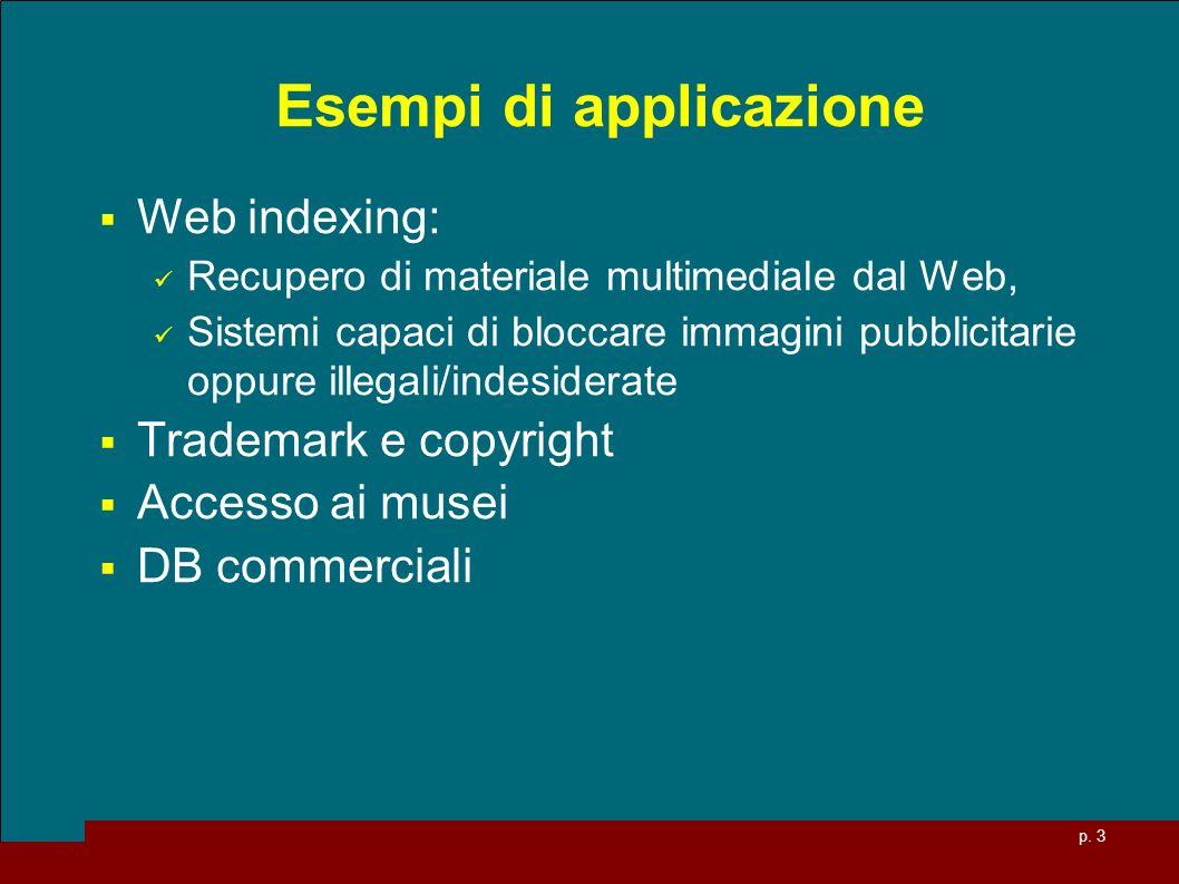 p. 3 Esempi di applicazione Web indexing: Recupero di materiale multimediale dal Web, Sistemi capaci di bloccare immagini pubblicitarie oppure illegal