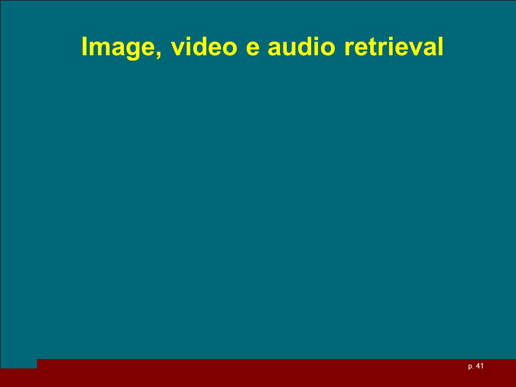 p. 41 Image, video e audio retrieval