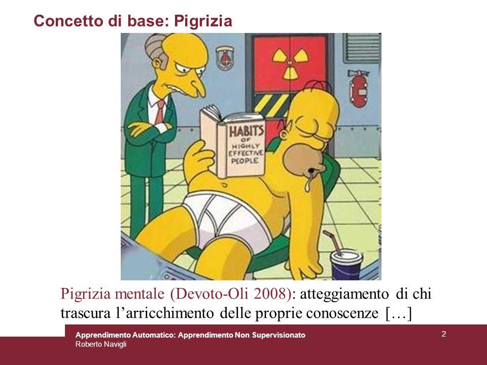 Apprendimento Automatico: Apprendimento Non Supervisionato Roberto Navigli 2 Concetto di base: Pigrizia Pigrizia mentale (Devoto-Oli 2008): atteggiame