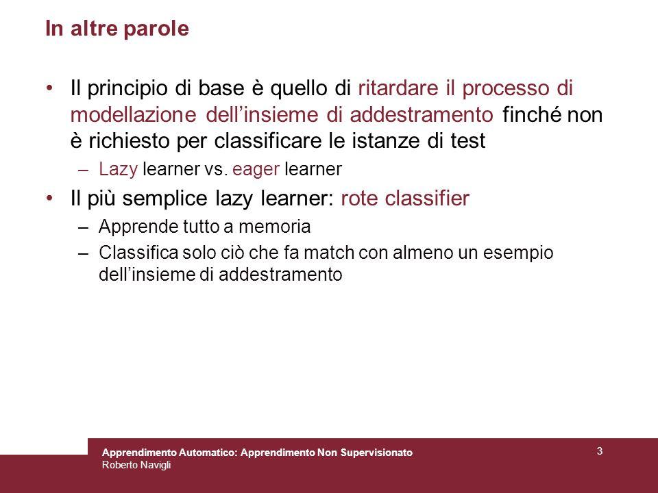 Apprendimento Automatico: Apprendimento Non Supervisionato Roberto Navigli 3 In altre parole Il principio di base è quello di ritardare il processo di