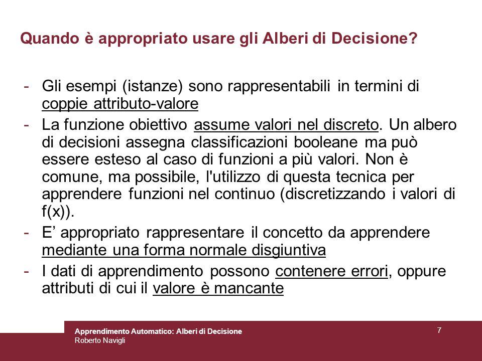 Apprendimento Automatico: Alberi di Decisione Roberto Navigli 58 Esempio: classificatore di uccelli vola temperatura 01 CF 0 0 1 partorisce 01 0 ((C, 0, 1), 1) ((F, 0, 0), 0)((F, 0, 0), 0) ((C, 1, 0), 0) ((C, 0, 0), 0) ((C, 0, 0), 1) supporto