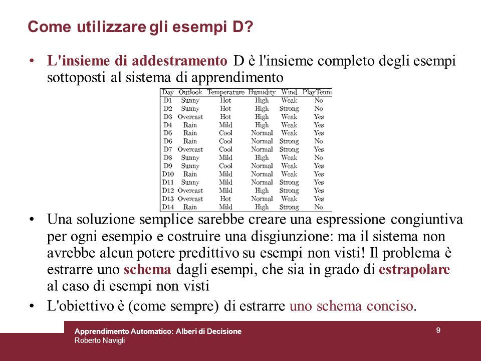 Apprendimento Automatico: Alberi di Decisione Roberto Navigli 40 Problemi nellapprendimento da esempi Dati rumorosi Sovradattamento Gestione dei valori di attributi mancanti