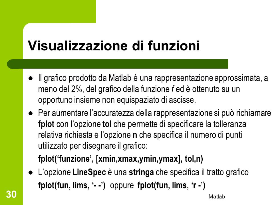 Matlab 30 Visualizzazione di funzioni Il grafico prodotto da Matlab è una rappresentazione approssimata, a meno del 2%, del grafico della funzione f e