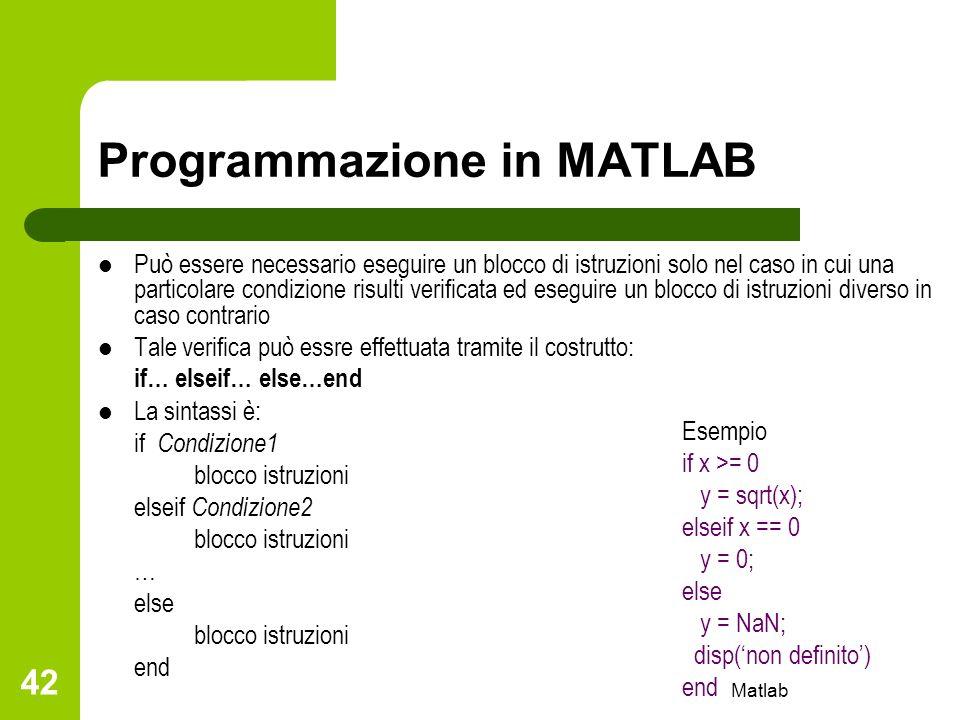 Matlab 42 Programmazione in MATLAB Può essere necessario eseguire un blocco di istruzioni solo nel caso in cui una particolare condizione risulti veri