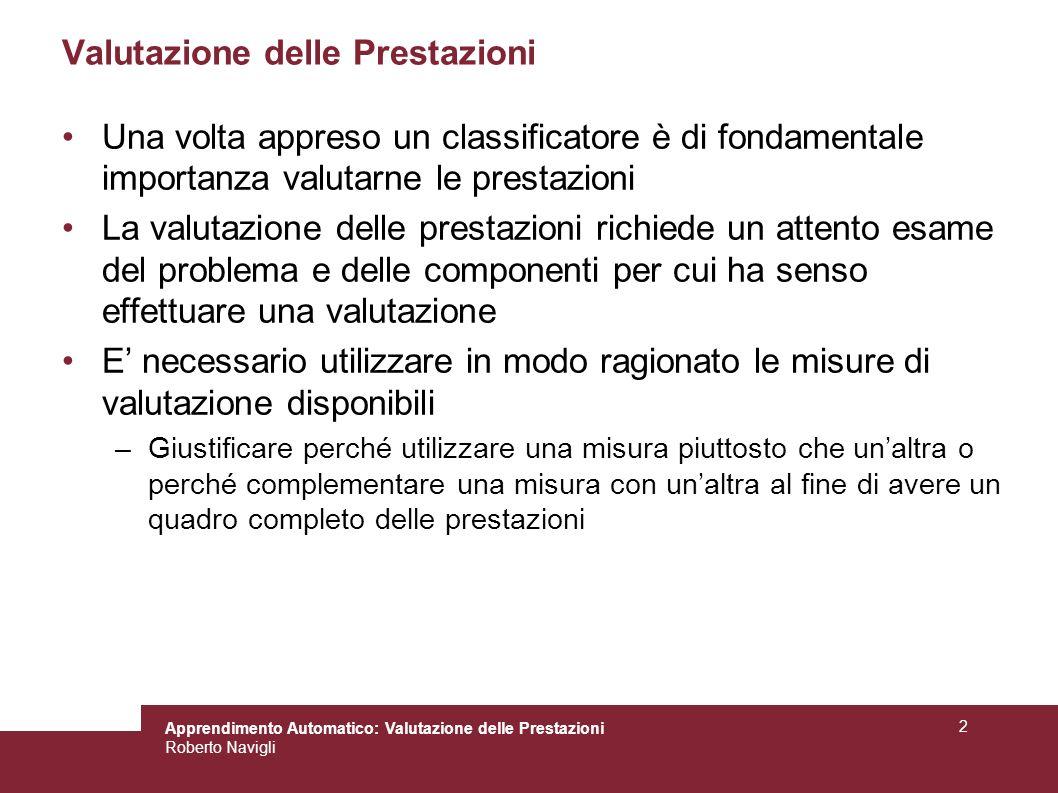 Roberto Navigli 2 Valutazione delle Prestazioni Una volta appreso un classificatore è di fondamentale importanza valutarne le prestazioni La valutazio
