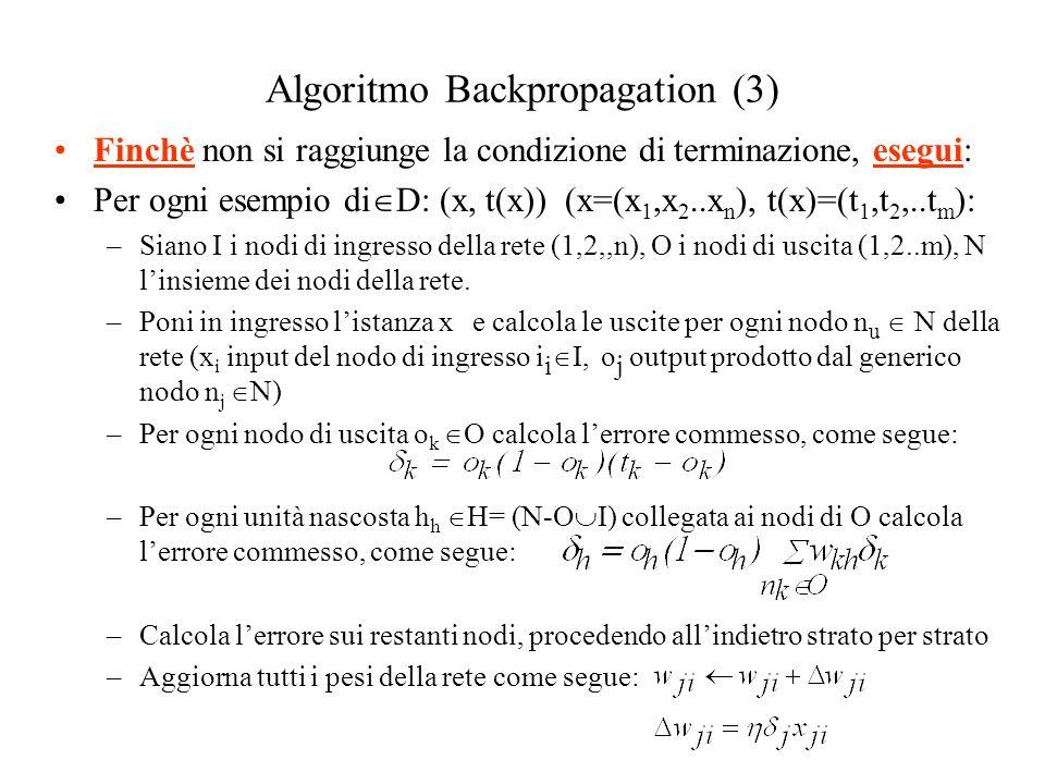 Algoritmo Backpropagation (3) Finchè non si raggiunge la condizione di terminazione, esegui: Per ogni esempio di D: (x, t(x)) (x=(x 1,x 2..x n ), t(x)