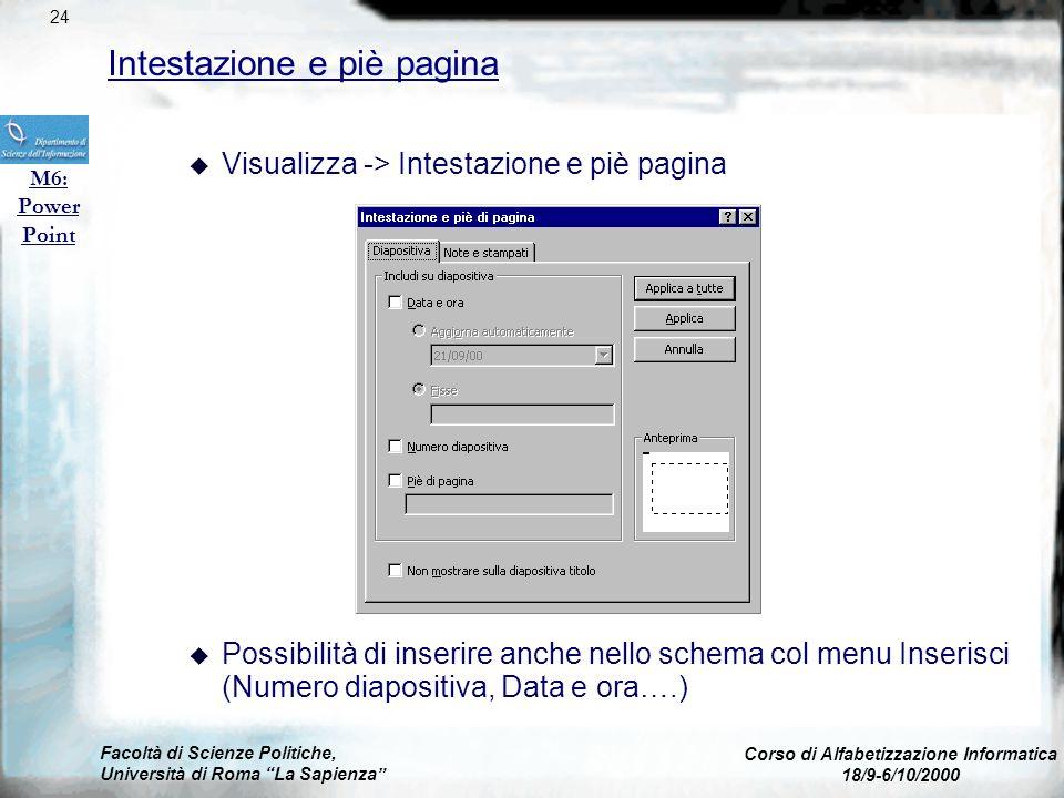 Facoltà di Scienze Politiche, Università di Roma La Sapienza Corso di Alfabetizzazione Informatica 18/9-6/10/2000 M6: Power Point 23 Schema diapositiv