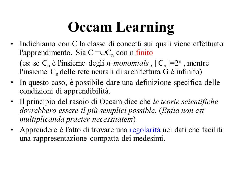 Occam learning (2) Def(Occam learning): Siano <1 due costanti, D un insieme di apprendimento di dimensione m, L un algoritmo di apprendimento, C una classe di concetti, H un insieme di ipotesi in un certo spazio di rappresentazione.