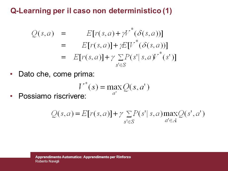 Apprendimento Automatico: Apprendimento per Rinforzo Roberto Navigli Q-Learning per il caso non deterministico (1) Dato che, come prima: Possiamo risc