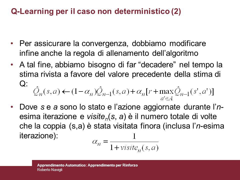 Apprendimento Automatico: Apprendimento per Rinforzo Roberto Navigli Q-Learning per il caso non deterministico (2) Per assicurare la convergenza, dobb
