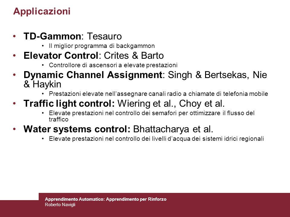 Apprendimento Automatico: Apprendimento per Rinforzo Roberto Navigli Applicazioni TD-Gammon: Tesauro Il miglior programma di backgammon Elevator Contr