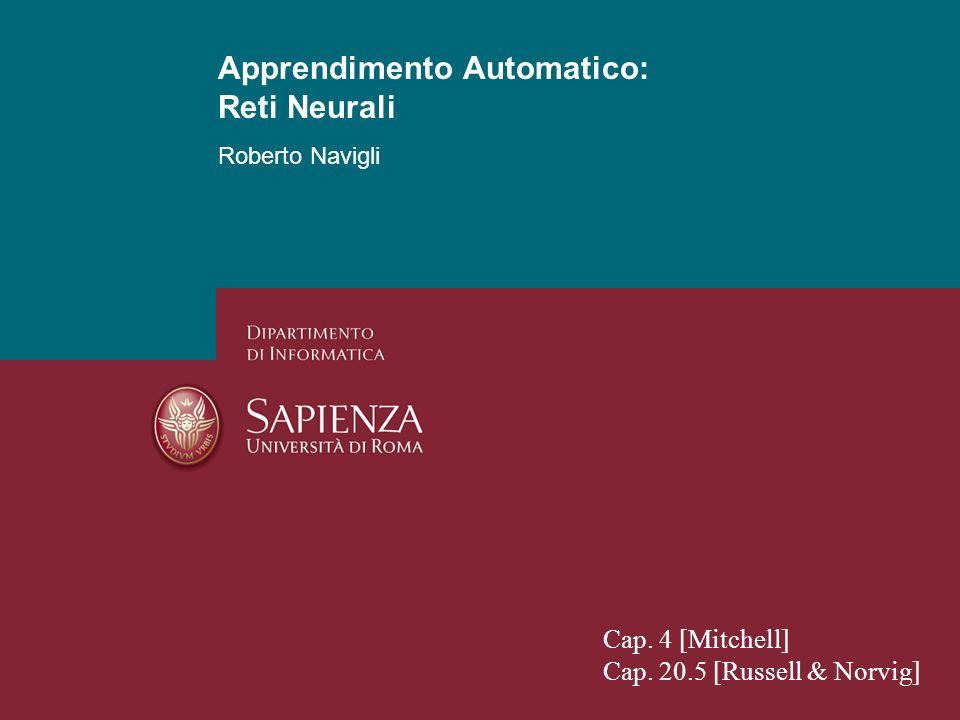 Apprendimento Automatico: Reti Neurali Roberto Navigli Funzioni di attivazione Funzione gradino Funzione segno (utilizzata nel percettrone) Funzione sigmoide 1/2 1 1 0